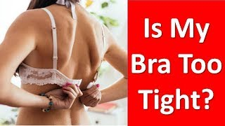 Is My Bra Too Tight? What Should I do? Q: I always look like I have...