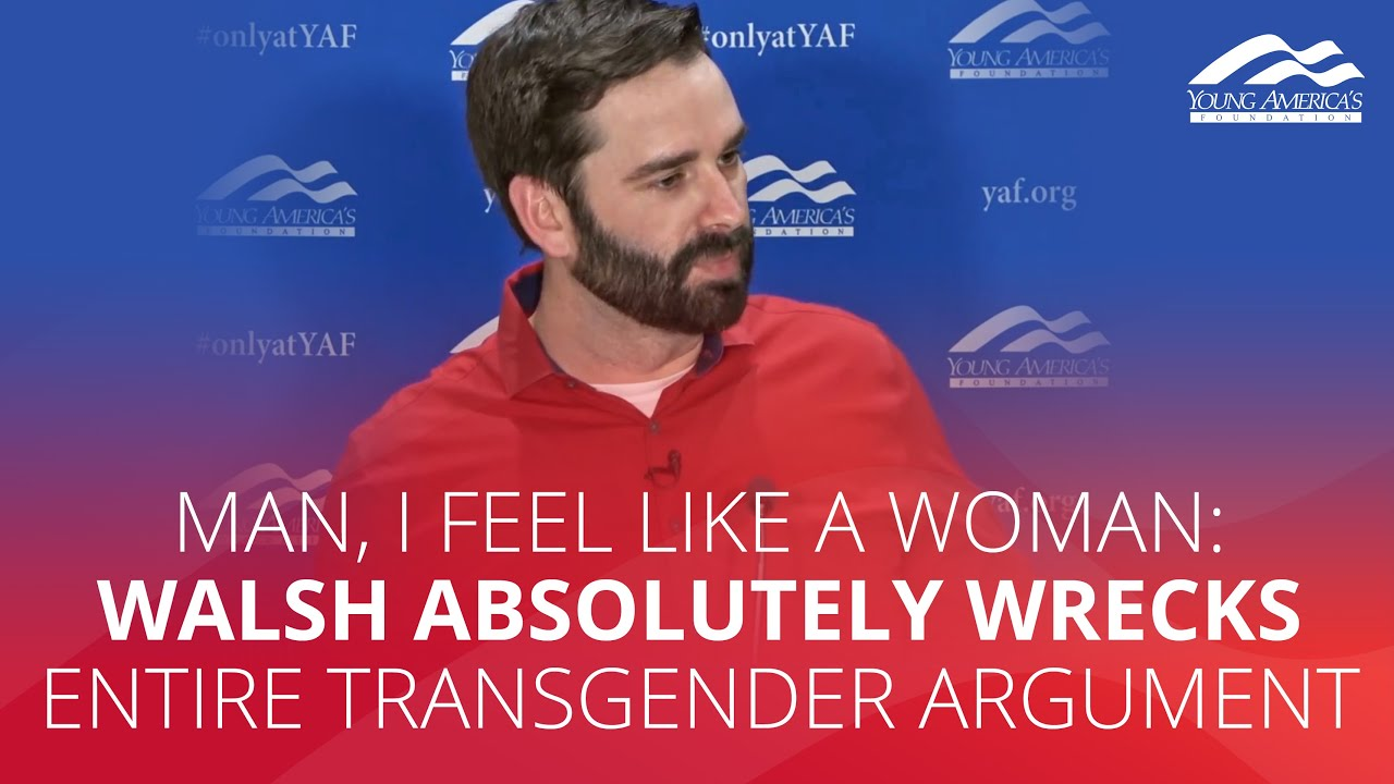 MAN, I FEEL LIKE A WOMAN: Walsh absolutely wrecks entire transgender argument