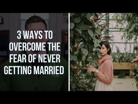 What if I Never Get Married? How to Overcome the Fear of Never Getting Married