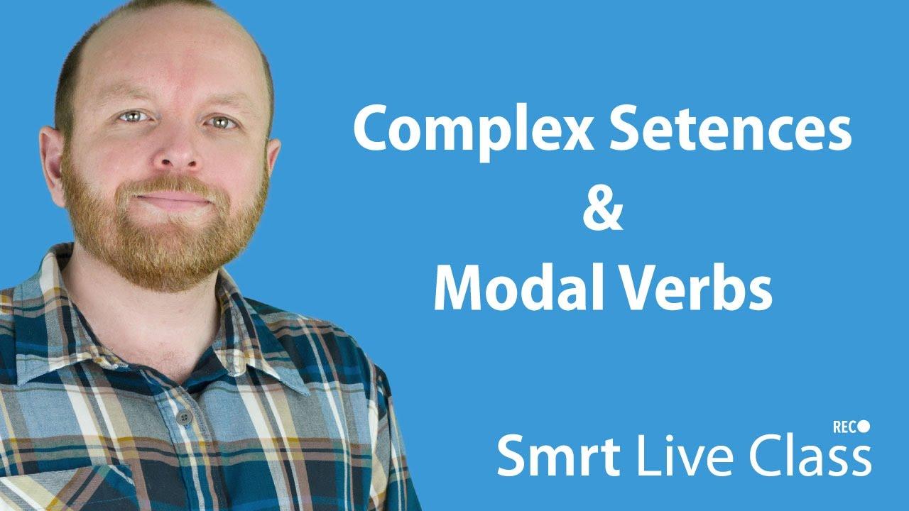 Complex Sentences & Modal Verbs - Intermediate English with Mark #21