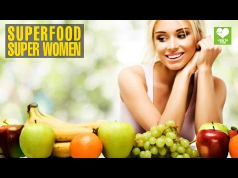 Superfoods for Super Women | Health Food Tips | Educational Video