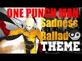ONE PUNCH MAN Emotional Theme - Sadness Ballad [Styzmask Remix]