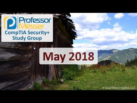 Professor Messer's CompTIA Security+ Study Group - May 2018