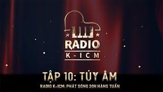 RADIO K-ICM | TÚY ÂM | Tập 10