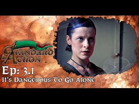 Standard Action Season 3 - Episode 3.1: It's Dangerous To Go Alone