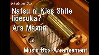 Natsu ni Kiss Shite Iidesuka?/Ars Magna [Music Box]