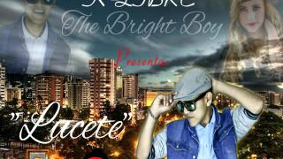 """LUCETE"" K LIBRE ""The Bright Boy"" Prod By׃ Dj R507 & El Mala Conducta"