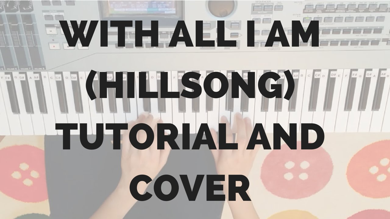 With all i am hillsong piano keyboard tutorial and cover youtube with all i am hillsong piano keyboard tutorial and cover hexwebz Choice Image