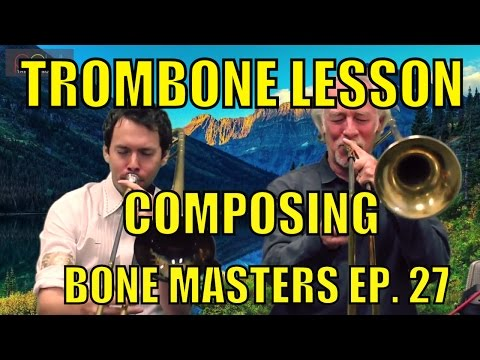 Trombone Lessons: Composition - Bone Masters: Ep. 27 - Ed Neumeister - Master Class