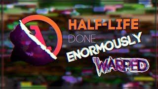 Half-Life: Done Enormously Warped - Speedrun in 6:26  - WR