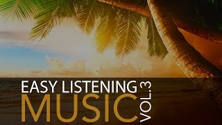 Easy Listening Music Vol.3 - Soft Instrumental Music, Guitar Music, Pi