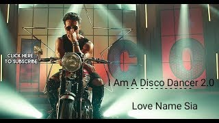 Am A Disco Dancer 2.0   Tiger Shroff   Love Name  Sia   Official Music Video