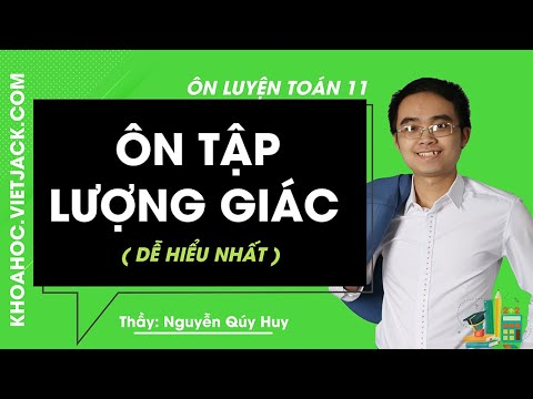 Ôn tập Lượng giác – Ôn luyện Toán 11 – Thầy Nguyễn Qúy Huy (DỄ HIỂU NHẤT)