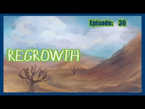 """Ardite and Cobalt"" - Regrowth - Ep 30"