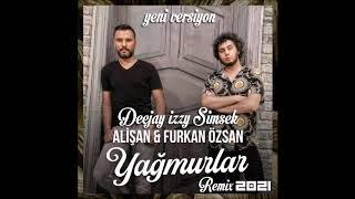 Alisan & Furkan Ozsan Feat Deejay Izzy Simsek - Yagmurlar ( Remix 2021 ) Yeni Versiyon 2021 Resimi