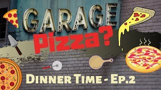 Garage Pizza? | Dinner Time - Ep. 2