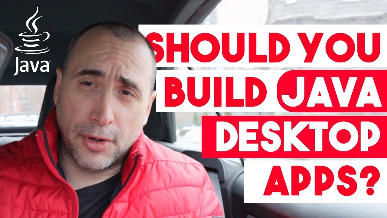Should you Build Java Desktop Apps?