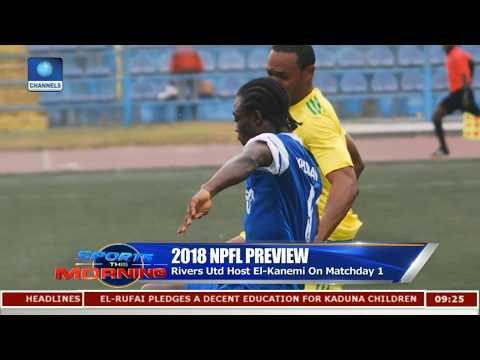 Rivers Utd To Host El-Kanemi As 2018 NPFL Kicks Off |Sports This Morning|