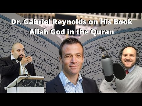 Dr. Gabriel Reynolds on His Book Allah God in the Quran