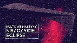 Kultowe Maszyny: Niszczyciel Eclipse [HOLOCRON]