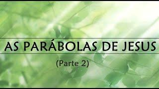 """"""" As Parábolas de  Jesus"""" - Parte 2 - Rev. Robson Cirilo"""