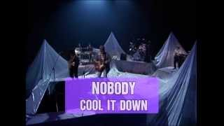 NOBODY / COOL IT DOWN