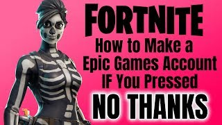 Fortnite How To Make A Epic Games Account If You Pressed No Thanks
