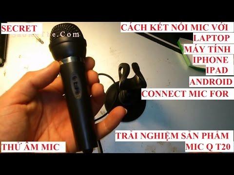 Mic Q T20 trải nghiệm sản phẩm - Cach kết nối mic KARAOKE với máy tính. Laptop. Iphone,ipad