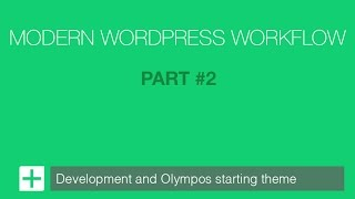 Modern WordPress Development Workflow – Part #2 – Development Setup and Tools