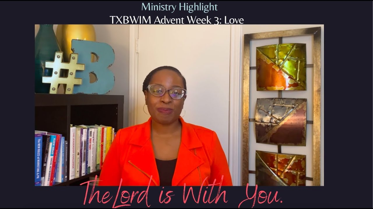 The Lord is With You: Advent Ministry Highlights. Week 3: Love.