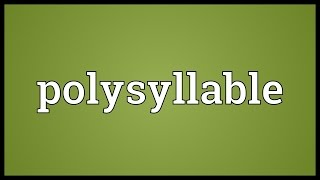 Polysyllable Meaning