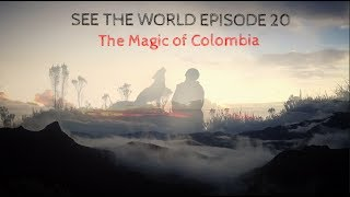 SEE THE WORLD 20: The Magic of Colombia