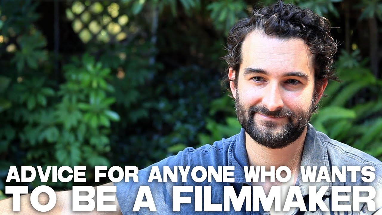 Advice For Anyone Who Wants To Be A Filmmaker by Jay Duplass