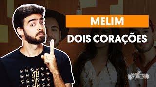 Baixar DOIS CORAÇÕES - Melim (aula completa) | Como tocar no violão