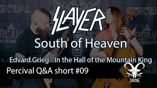 SLAYER - South of Heaven | Edvard GRIEG - In the Hall of the Mountain King | Percival Q&A short #09