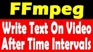 FFmpeg | Write Text on Video After Time Intervals