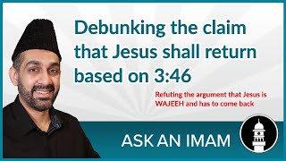 Debunking the claim that Jesus shall come back based on 3:46 | Ask an Imam