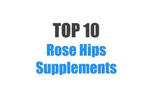 Best Rose Hips Supplements - Top 10 Ranked