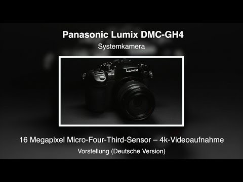 Panasonic Lumix DMC-GH4 - Vorstellung (Deutsche Version)