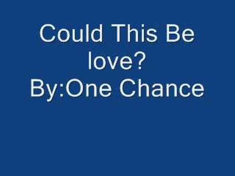 Could this be love? By:One Chance