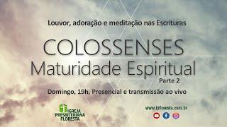 Colossenses - Maturidade espiritual - Parte 2   Culto 17/01/2021