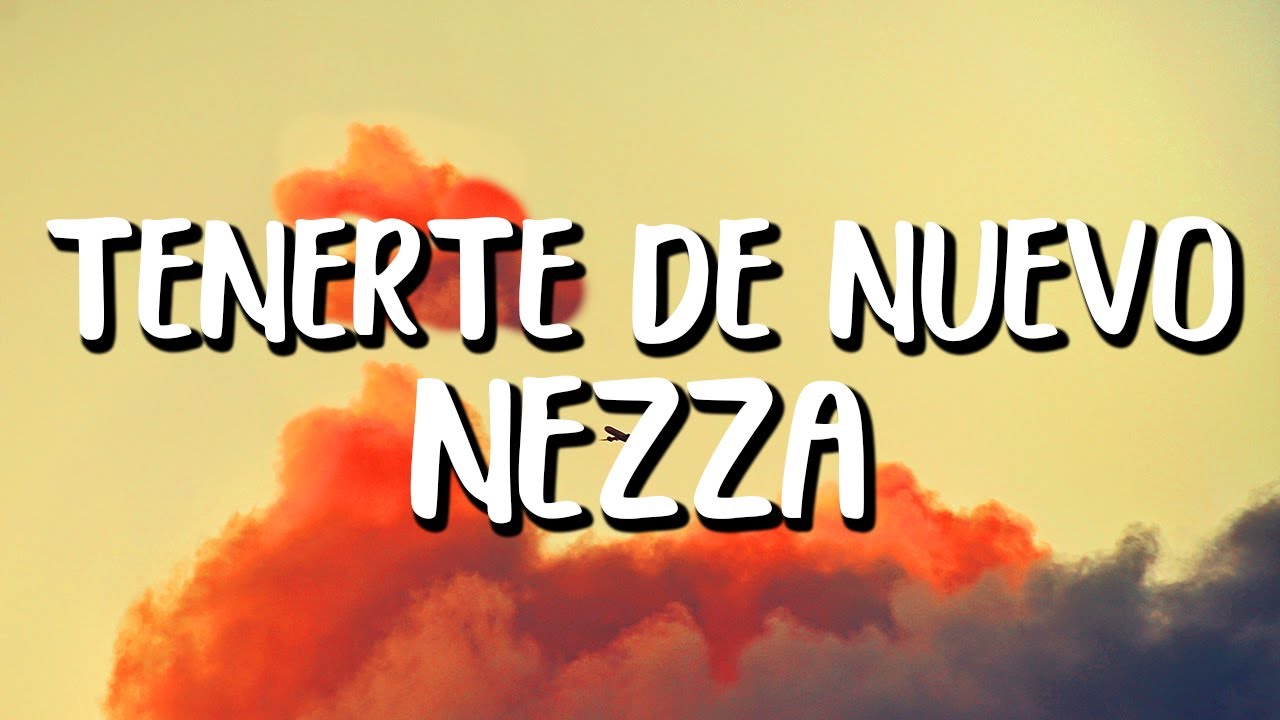 NEZZA - Tenerte De Nuevo (Letra/Lyrics)