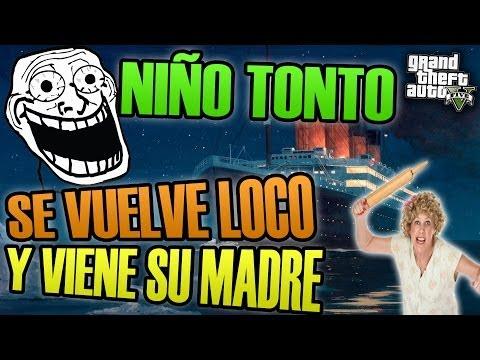 NI�O TONTO SE VUELVE LOCO Y VIENE SU MADRE | EL TROLLEO DEL TITANIC | TROLLEANDO EN GTA V #64