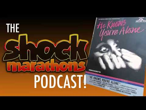 HE KNOWS YOU'RE ALONE (1980) The ShockMarathons Podcast! Ep. #23