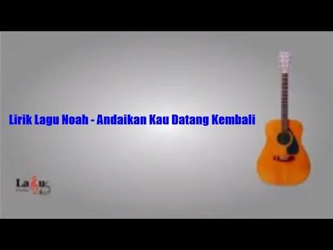 Lirik Lagu Noah - Andaikan Kau Datang Kembali