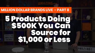 5 Products Doing $500K You Can Source for $1,000 or Less - Plus...Get Us To Pay For Them!