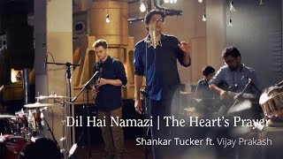 """""""Dil Hai Namazi"""" - Shankar Tucker ft. Vijay Prakash"""