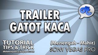 SONY VEGAS PRO | TUTORIAL #48 : Trailer Gatotkaca (Bahasa Indonesia)