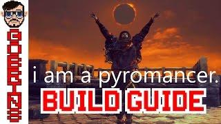 I am a Pyromancer - Dark Souls 3 PURE PYROMANCY PvP/PvE BUILD GUIDE
