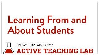 Active Teaching Lab - Learning From and About Students - February 14, 2020